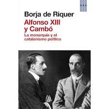 Alfonso XIII y Cambó, de Borja de Riquer