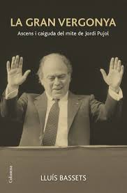 """""""La  gran vergonya, ascens i caiguda del mite de Jordi Pujol"""", de Lluís Bassets"""