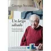 """George Steiner, una conversación con Laure Adler, resumida en un """"Largo sábado""""."""