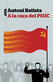 """Porta del llibre d'Antoni Batista, """"A la caça del PSUC"""""""